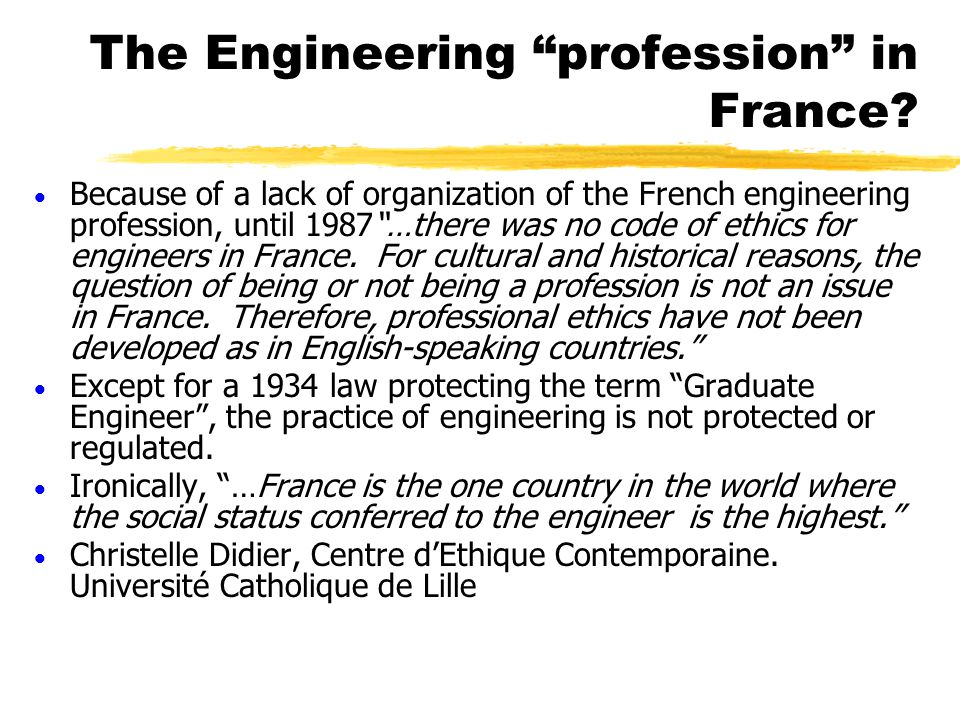 "The Engineering ""profession"" in France?  Because of a lack of organization of the French engineering profession, until 1987""…there was no code of eth"