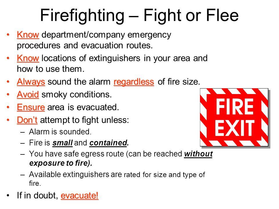 Firefighting – Fight or Flee KnowKnow department/company emergency procedures and evacuation routes. KnowKnow locations of extinguishers in your area