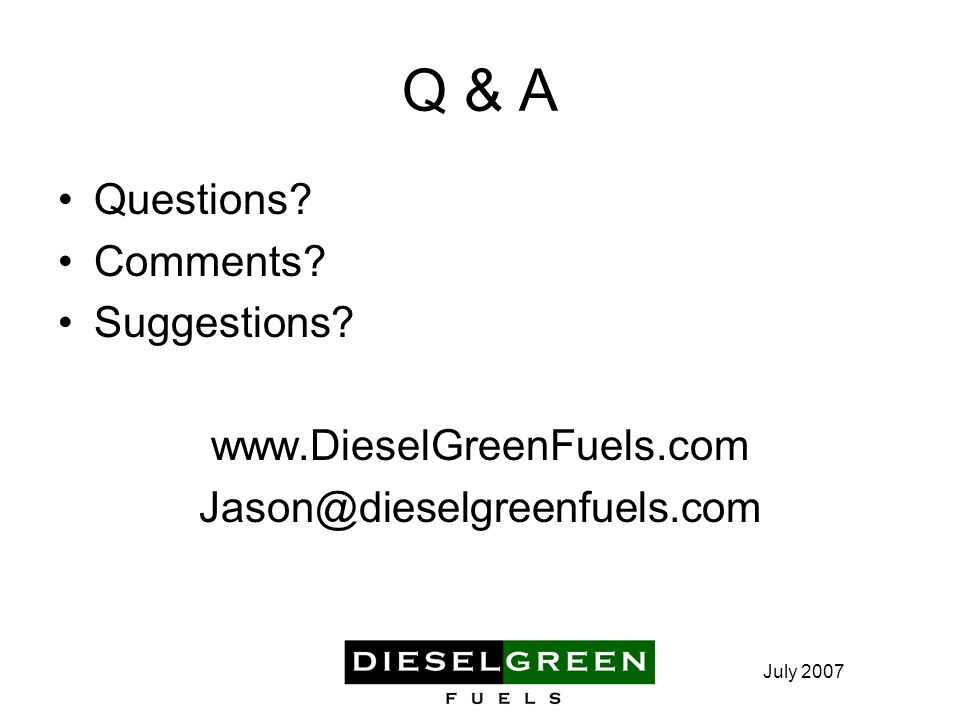 July 2007 Q & A Questions. Comments. Suggestions.
