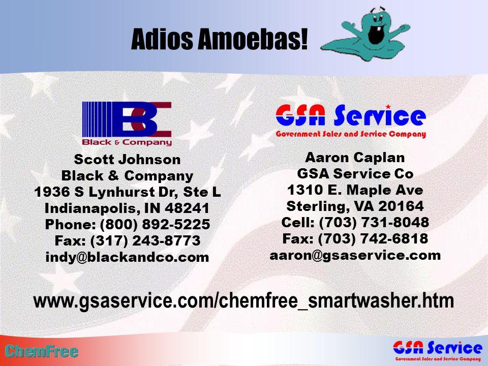 Adios Amoebas. www.gsaservice.com/chemfree_smartwasher.htm Aaron Caplan GSA Service Co 1310 E.