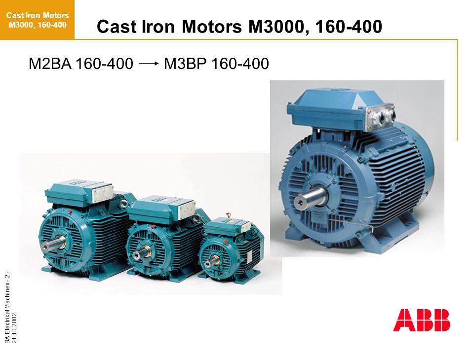 BA Electrical Machines - 2 - 21.10.2002 Cast Iron Motors M3000, 160-400 M2BA 160-400 M3BP 160-400 Cast Iron Motors M3000, 160-400