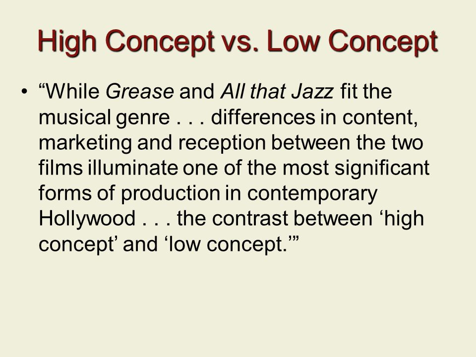 High Concept vs. Low Concept While Grease and All that Jazz fit the musical genre...