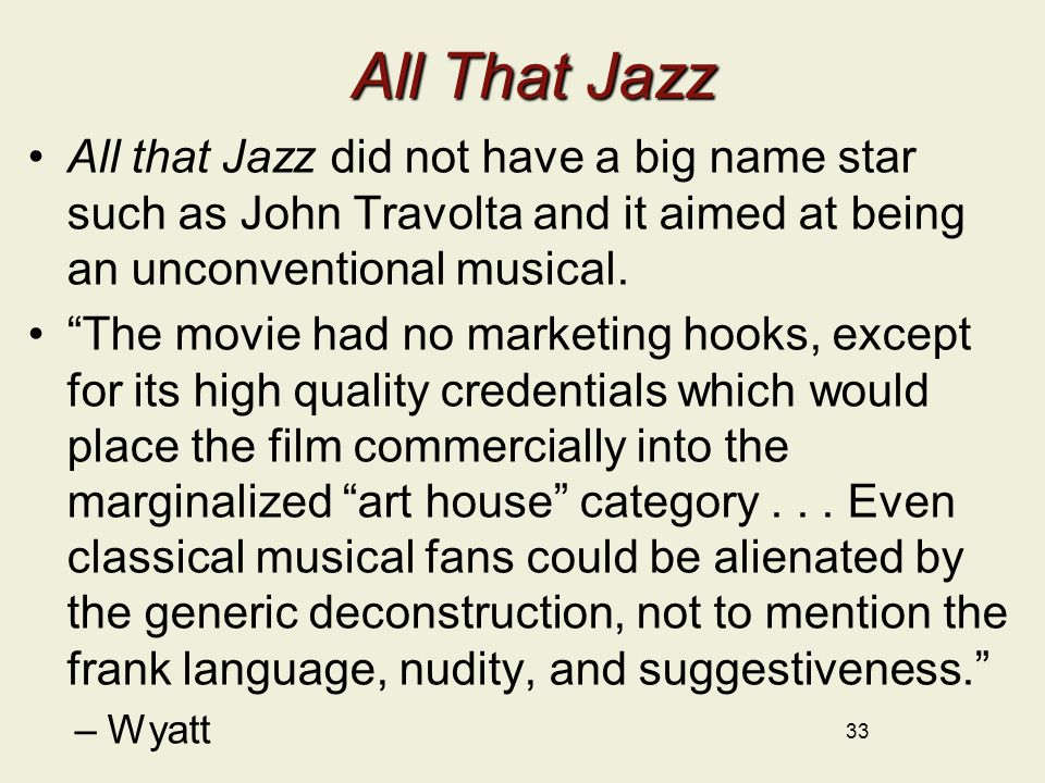All That Jazz All that Jazz did not have a big name star such as John Travolta and it aimed at being an unconventional musical.