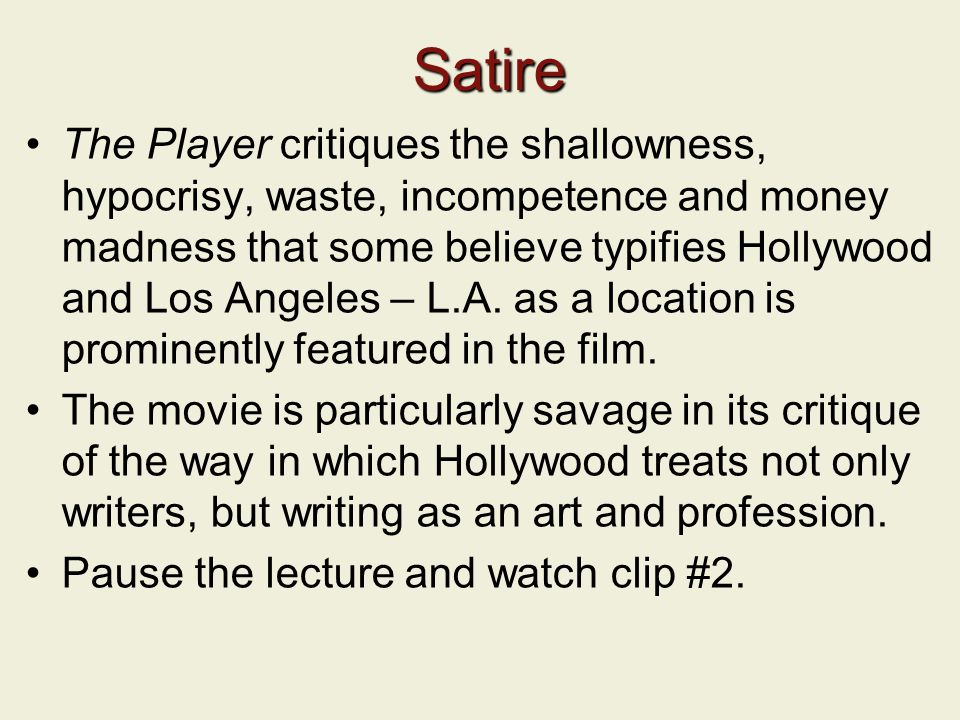 Satire The Player critiques the shallowness, hypocrisy, waste, incompetence and money madness that some believe typifies Hollywood and Los Angeles – L.A.