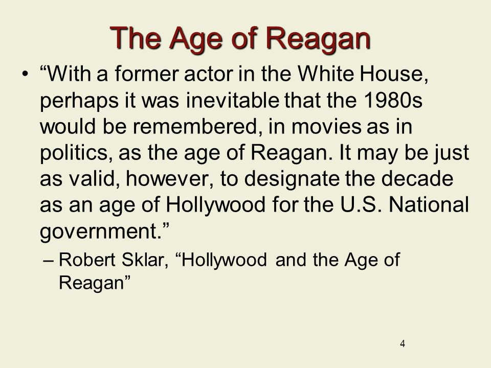 The Age of Reagan With a former actor in the White House, perhaps it was inevitable that the 1980s would be remembered, in movies as in politics, as the age of Reagan.