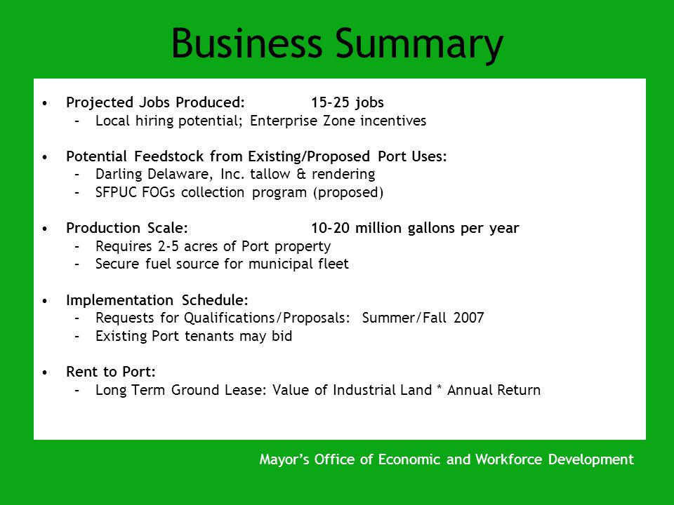 Business Summary Projected Jobs Produced:15-25 jobs –Local hiring potential; Enterprise Zone incentives Potential Feedstock from Existing/Proposed Port Uses: –Darling Delaware, Inc.