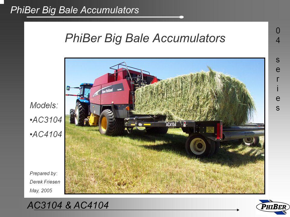 PhiBer Big Bale Accumulators 04series04series AC3104 & AC4104 Serviceability Few moving parts.