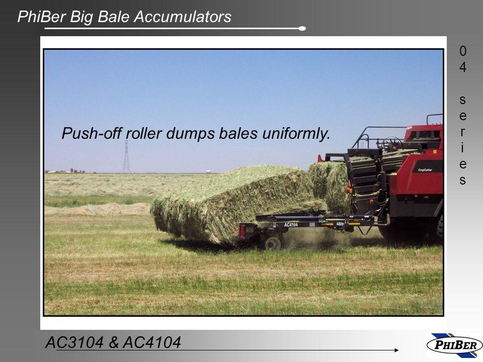 PhiBer Big Bale Accumulators 04series04series AC3104 & AC4104 Push-off roller dumps bales uniformly.