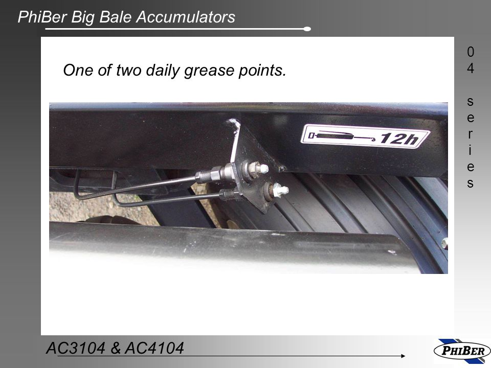 PhiBer Big Bale Accumulators 04series04series AC3104 & AC4104 One of two daily grease points.