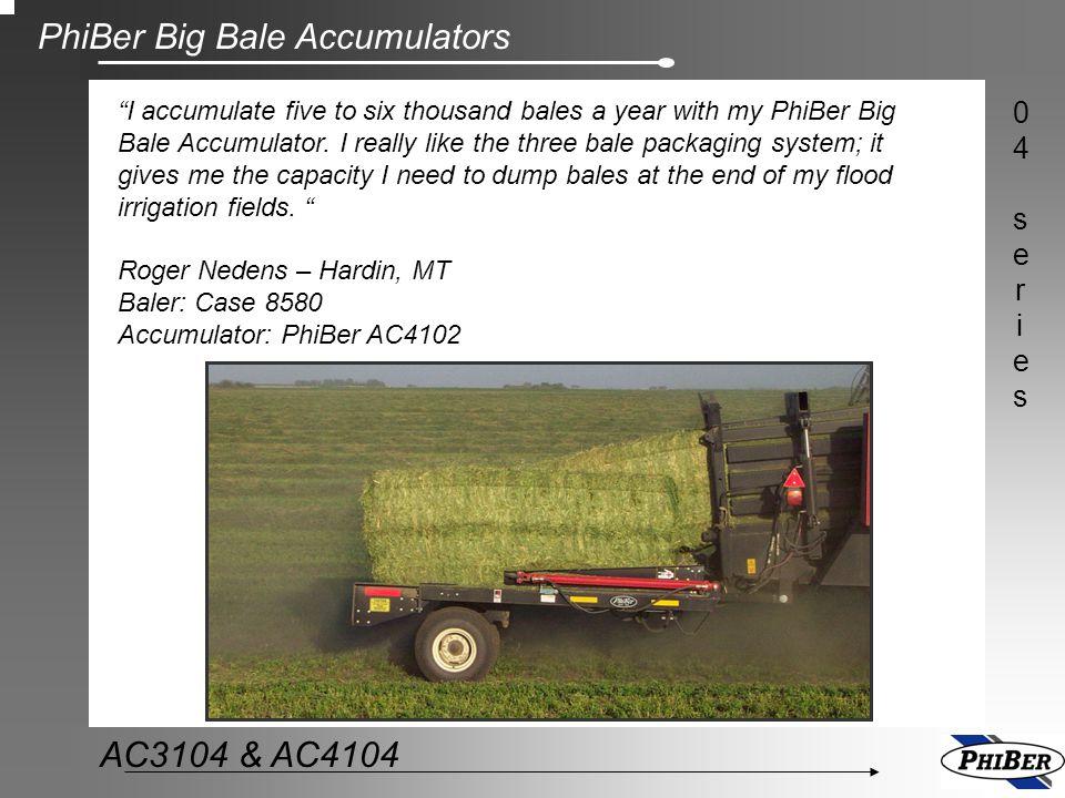 "PhiBer Big Bale Accumulators 04series04series AC3104 & AC4104 ""I accumulate five to six thousand bales a year with my PhiBer Big Bale Accumulator. I r"