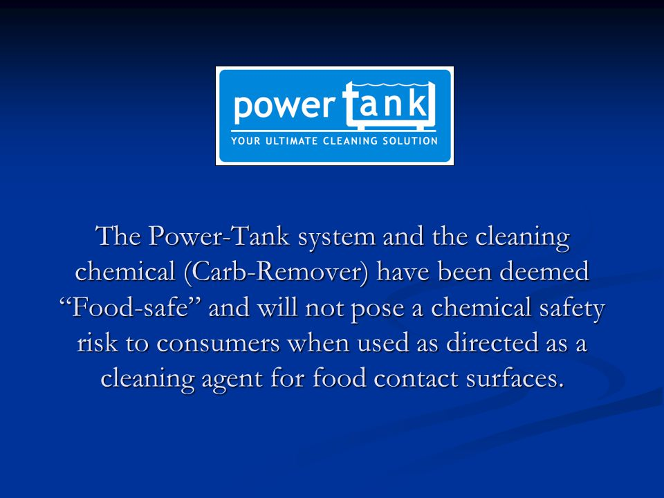 """The Power-Tank system and the cleaning chemical (Carb-Remover) have been deemed """"Food-safe"""" and will not pose a chemical safety risk to consumers when"""