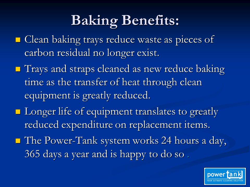 Baking Benefits: Clean baking trays reduce waste as pieces of carbon residual no longer exist. Clean baking trays reduce waste as pieces of carbon res
