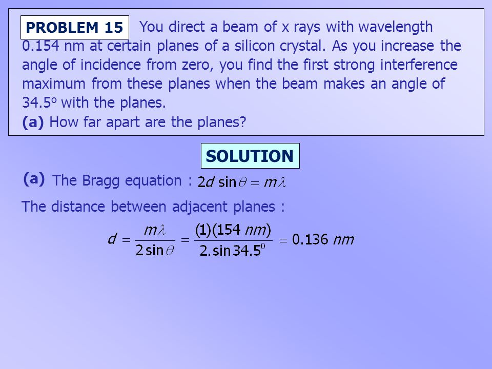 You direct a beam of x rays with wavelength 0.154 nm at certain planes of a silicon crystal. As you increase the angle of incidence from zero, you fin