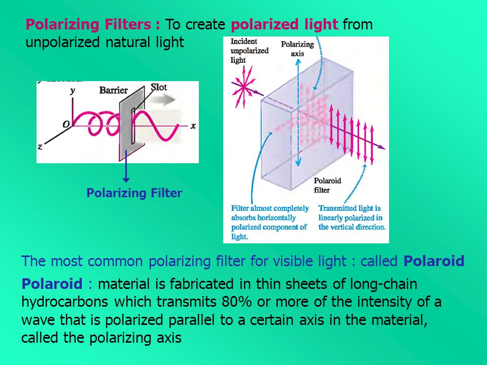 Polarizing Filters : To create polarized light from unpolarized natural light Polarizing Filter The most common polarizing filter for visible light :