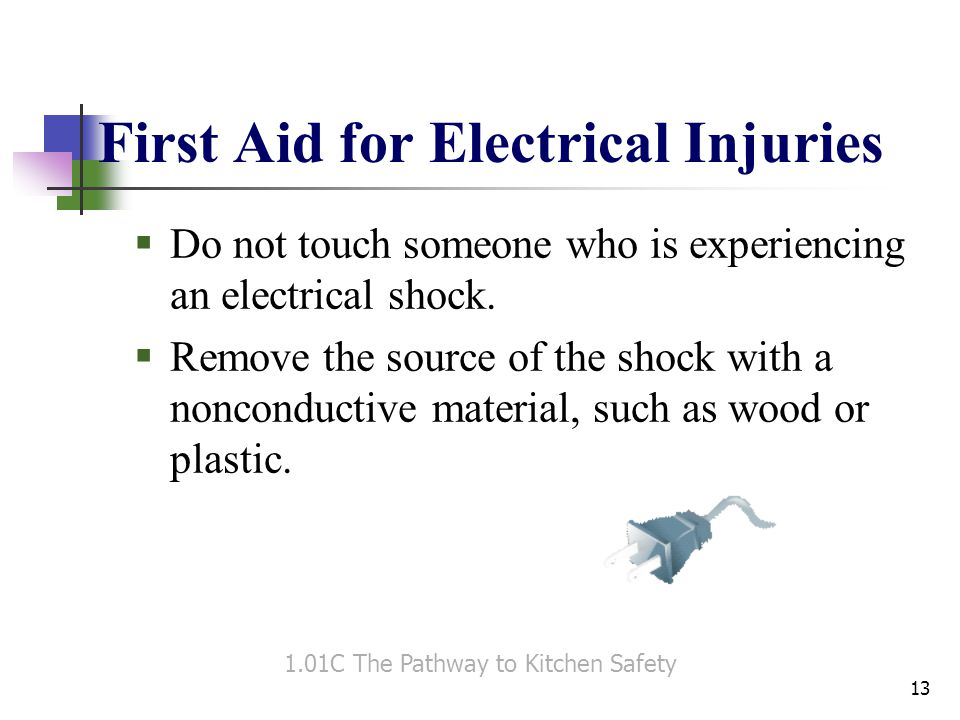 First Aid for Electrical Injuries  Do not touch someone who is experiencing an electrical shock.