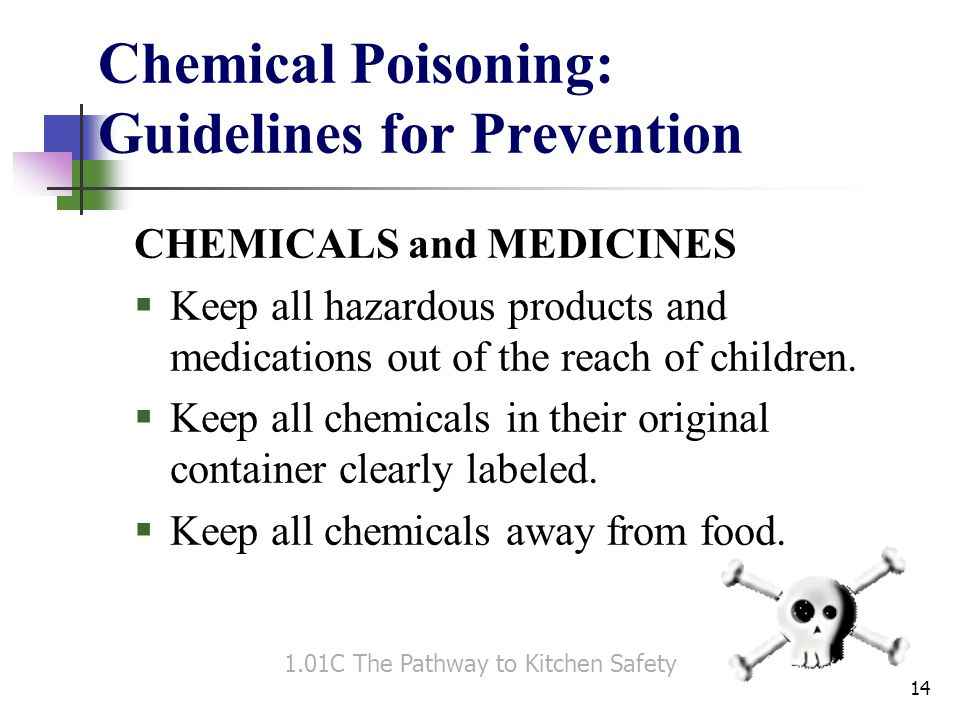 Chemical Poisoning: Guidelines for Prevention CHEMICALS and MEDICINES  Keep all hazardous products and medications out of the reach of children.