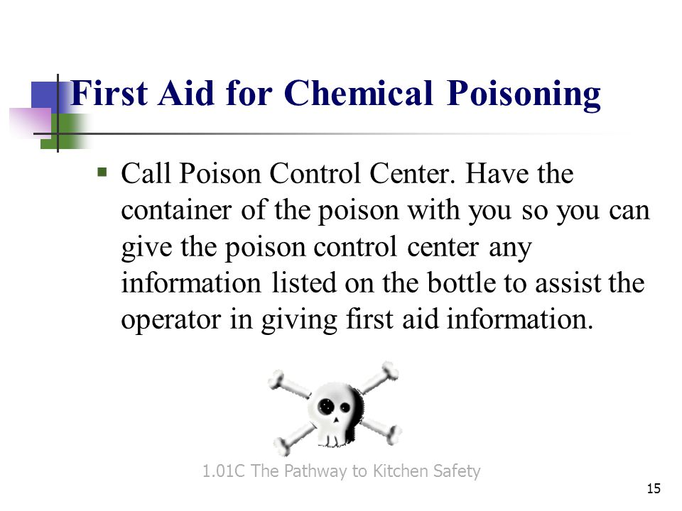 First Aid for Chemical Poisoning  Call Poison Control Center.