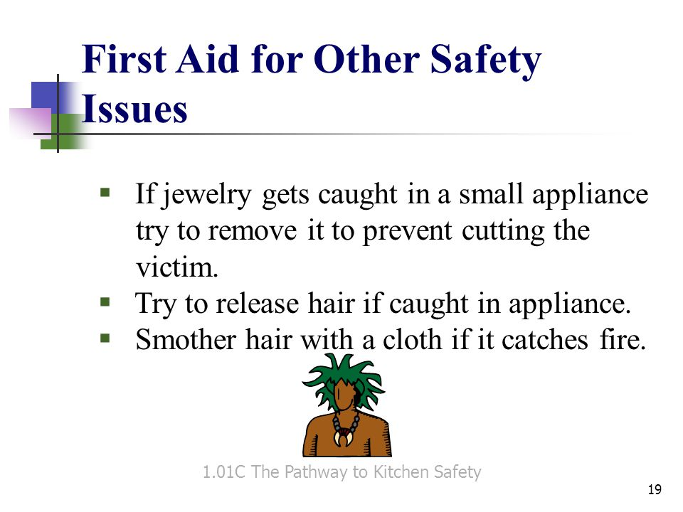 First Aid for Other Safety Issues  If jewelry gets caught in a small appliance try to remove it to prevent cutting the victim.