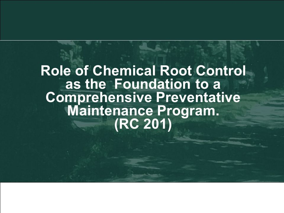 Role of Chemical Root Control as the Foundation to a Comprehensive Preventative Maintenance Program.