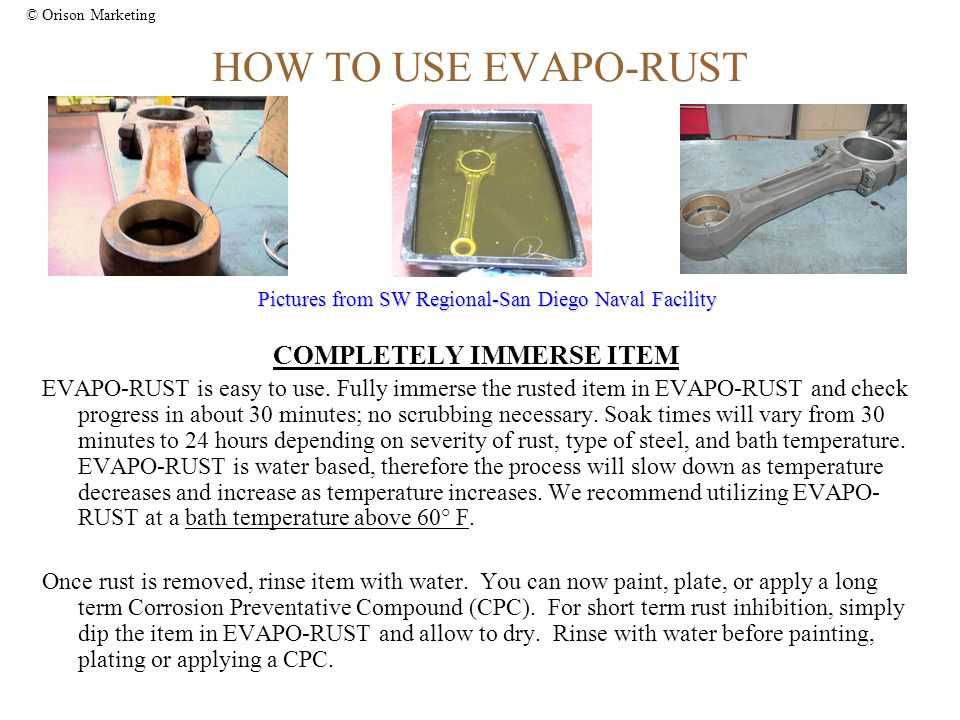 © Orison Marketing HOW TO USE EVAPO-RUST COMPLETELY IMMERSE ITEM EVAPO-RUST is easy to use.