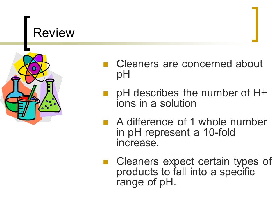 Further Review Some information cleaners have received about pH is inaccurate or misleading.