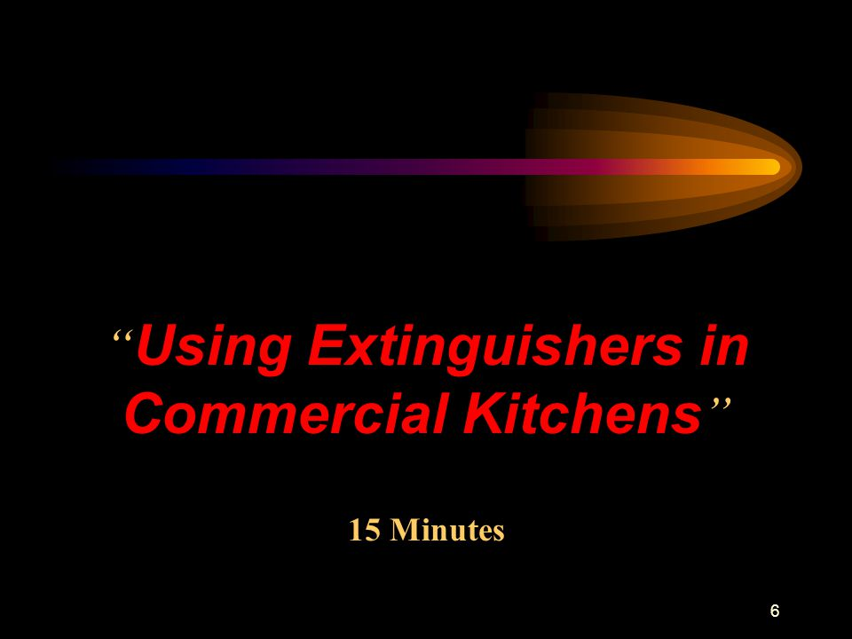 6 Using Extinguishers in Commercial Kitchens 15 Minutes