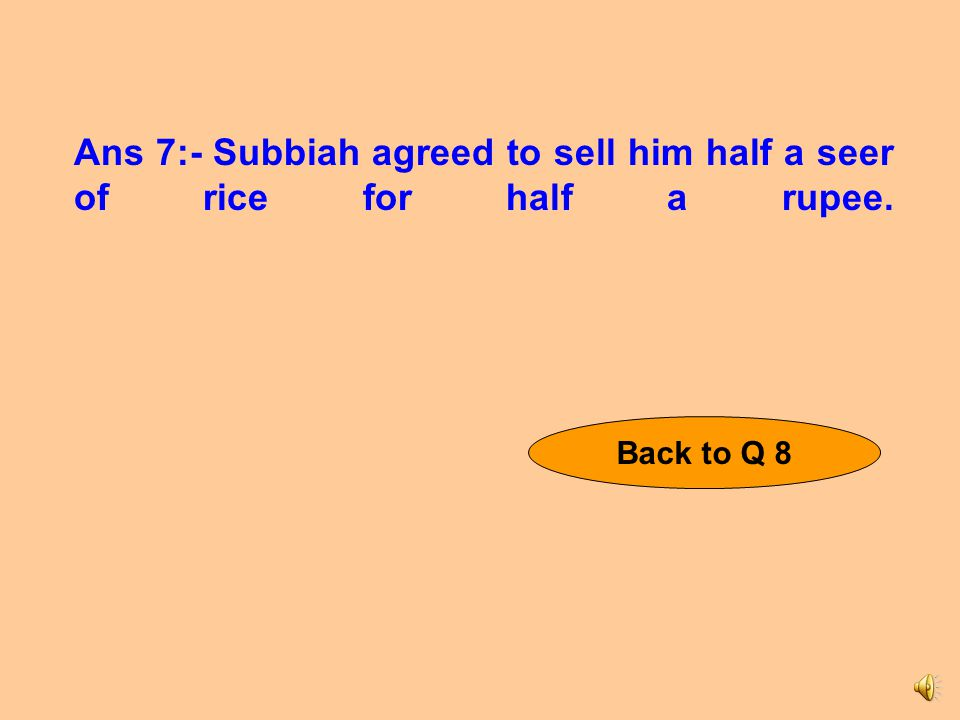 Ans 6:- A person came to buy some rice. Subbiah refused to give him any.