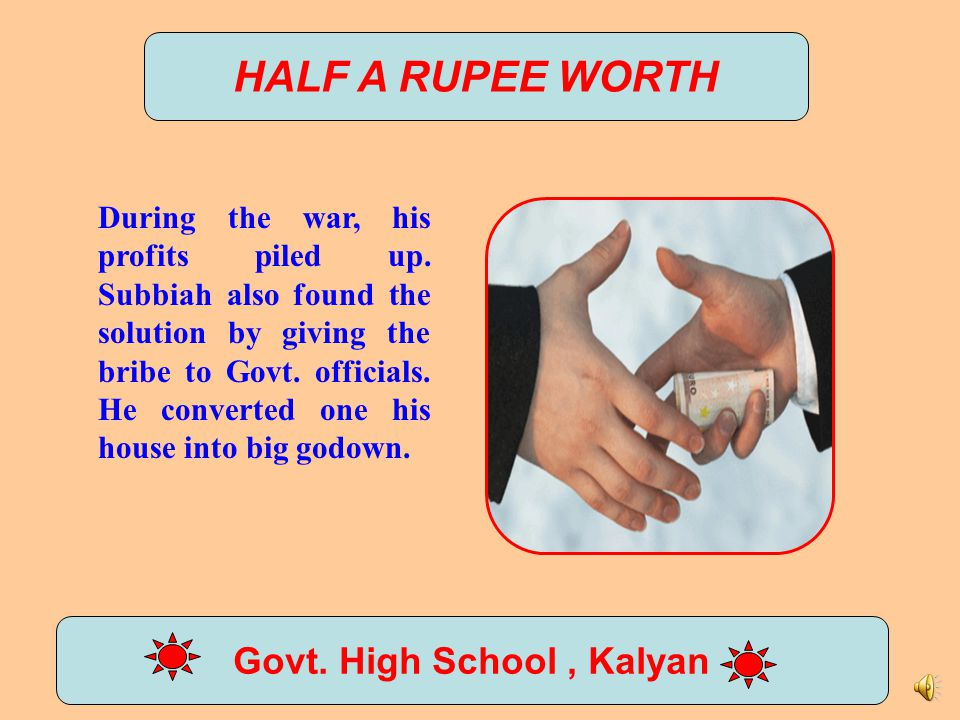 HALF A RUPEE WORTH Govt.High School, Kalyan During the war, his profits piled up.