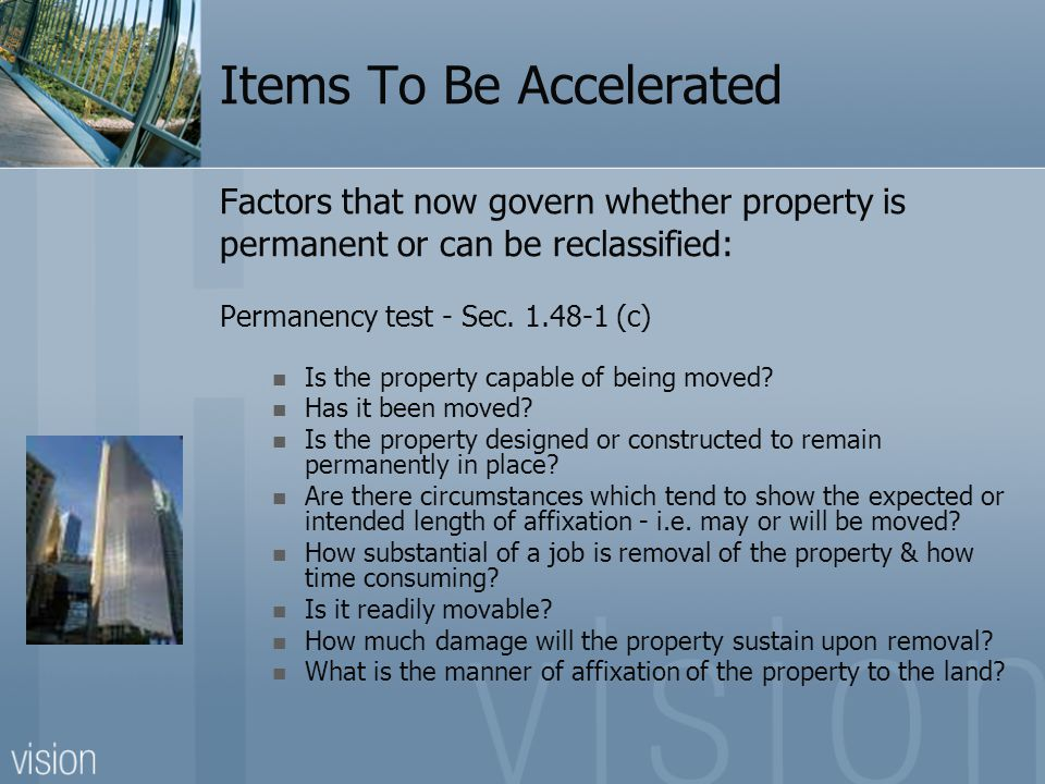 Items To Be Accelerated Factors that now govern whether property is permanent or can be reclassified: Permanency test - Sec.