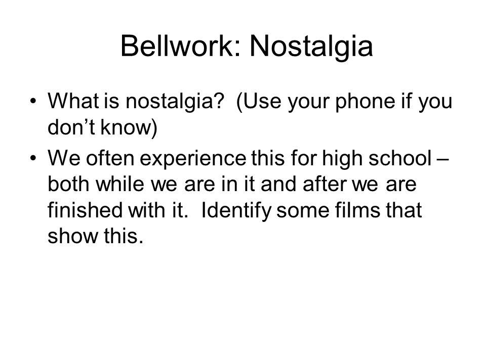 Bellwork: Nostalgia What is nostalgia.