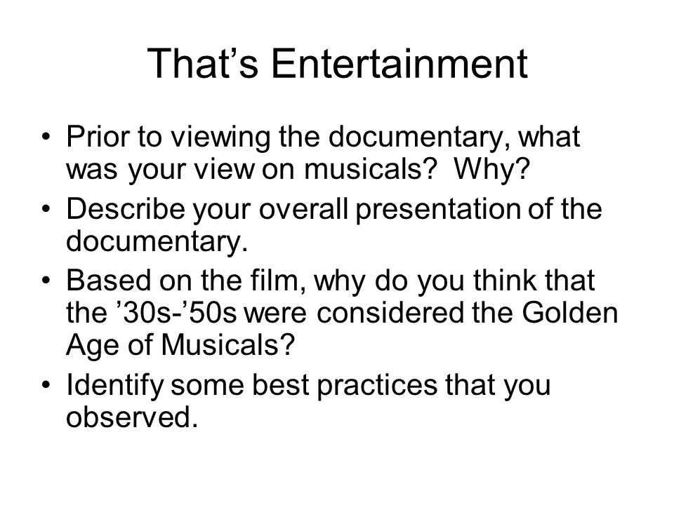 That's Entertainment Prior to viewing the documentary, what was your view on musicals.