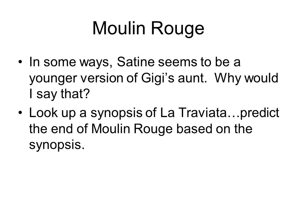 Moulin Rouge In some ways, Satine seems to be a younger version of Gigi's aunt.