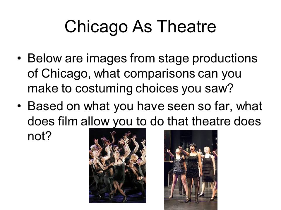 Chicago As Theatre Below are images from stage productions of Chicago, what comparisons can you make to costuming choices you saw.