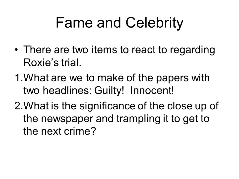 Fame and Celebrity There are two items to react to regarding Roxie's trial.