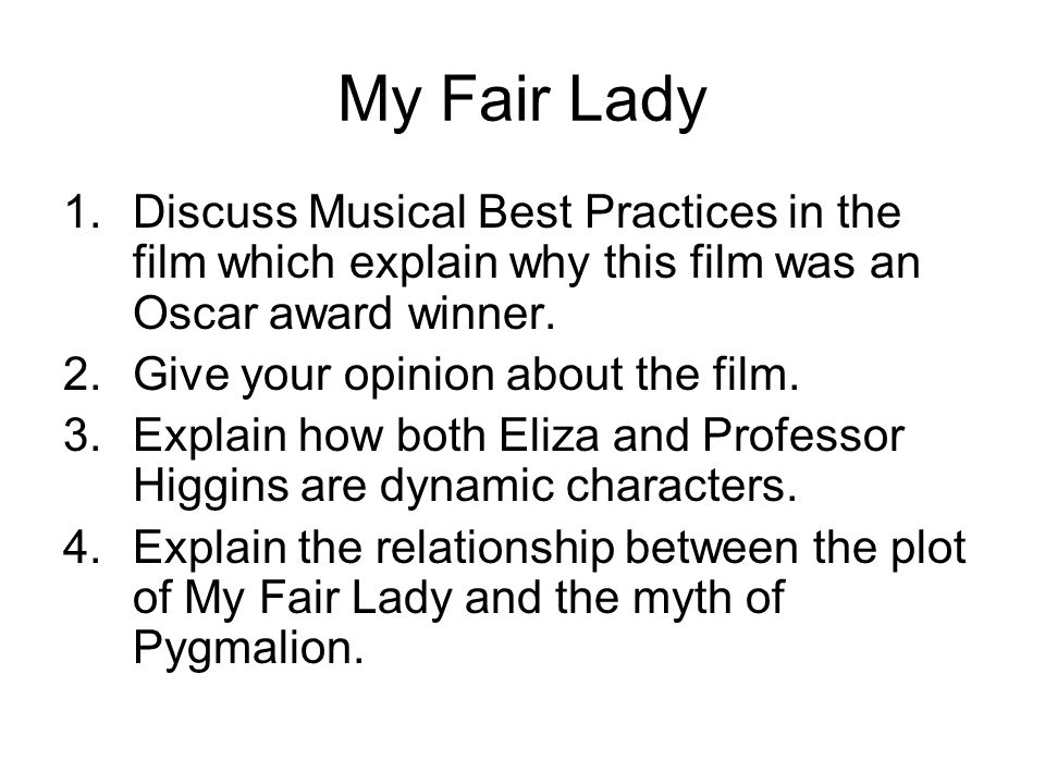 My Fair Lady 1.Discuss Musical Best Practices in the film which explain why this film was an Oscar award winner.