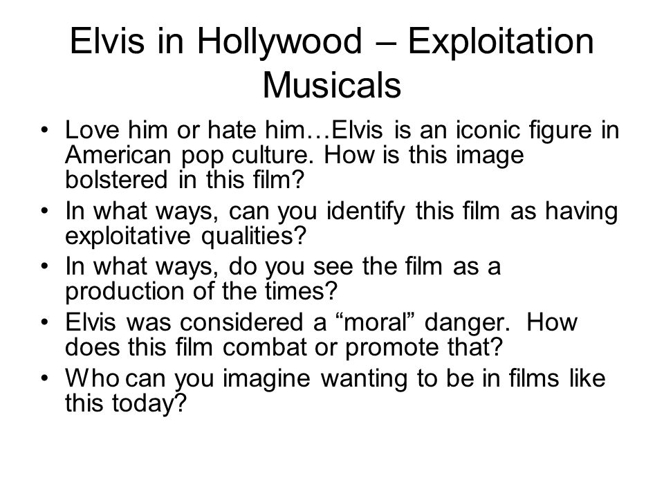 Elvis in Hollywood – Exploitation Musicals Love him or hate him…Elvis is an iconic figure in American pop culture.