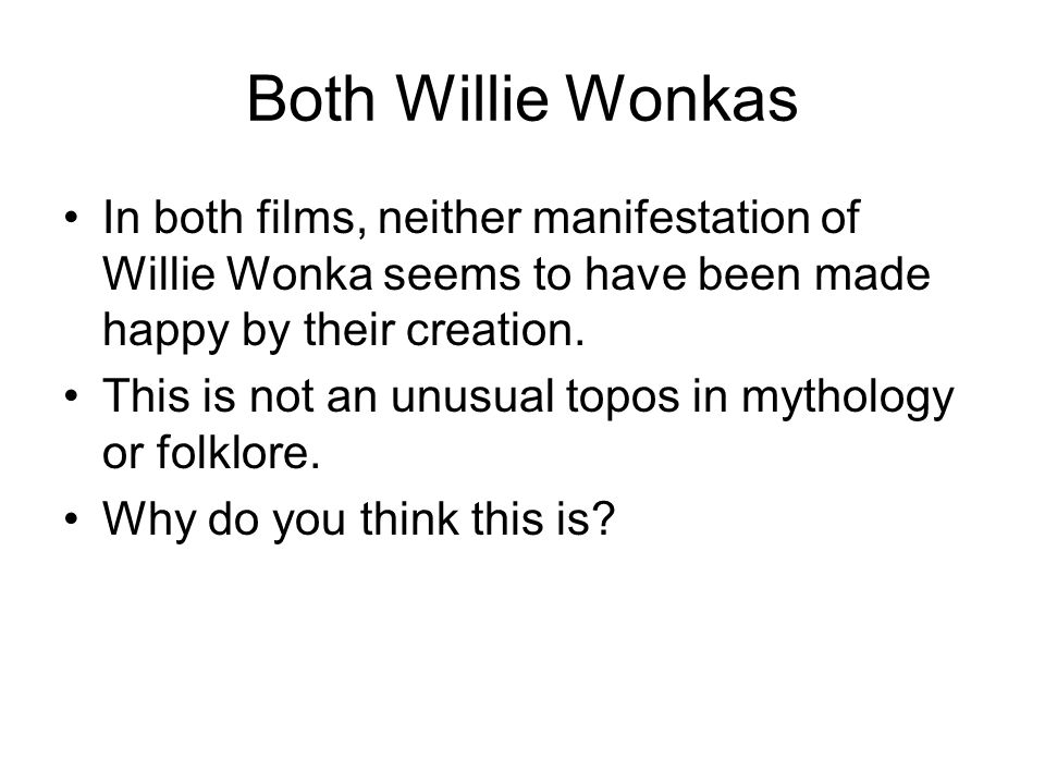 Both Willie Wonkas In both films, neither manifestation of Willie Wonka seems to have been made happy by their creation.