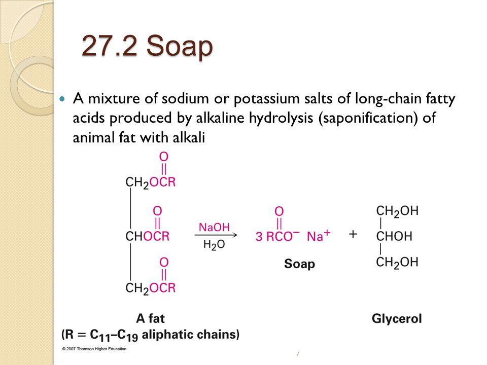 7 27.2 Soap A mixture of sodium or potassium salts of long-chain fatty acids produced by alkaline hydrolysis (saponification) of animal fat with alkali