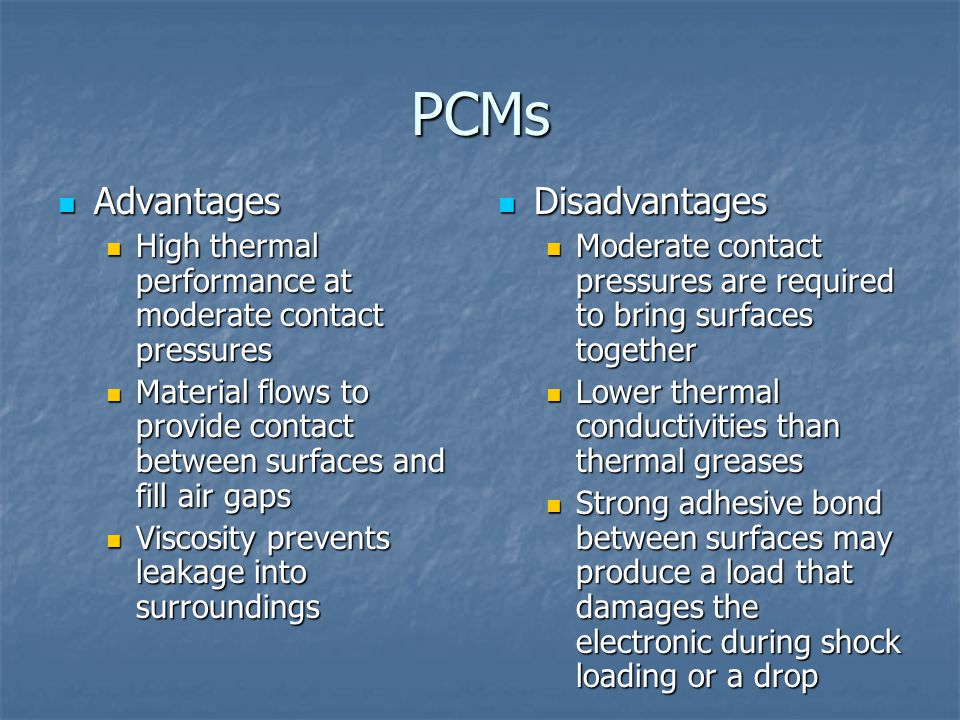 PCMs Advantages Advantages High thermal performance at moderate contact pressures High thermal performance at moderate contact pressures Material flow