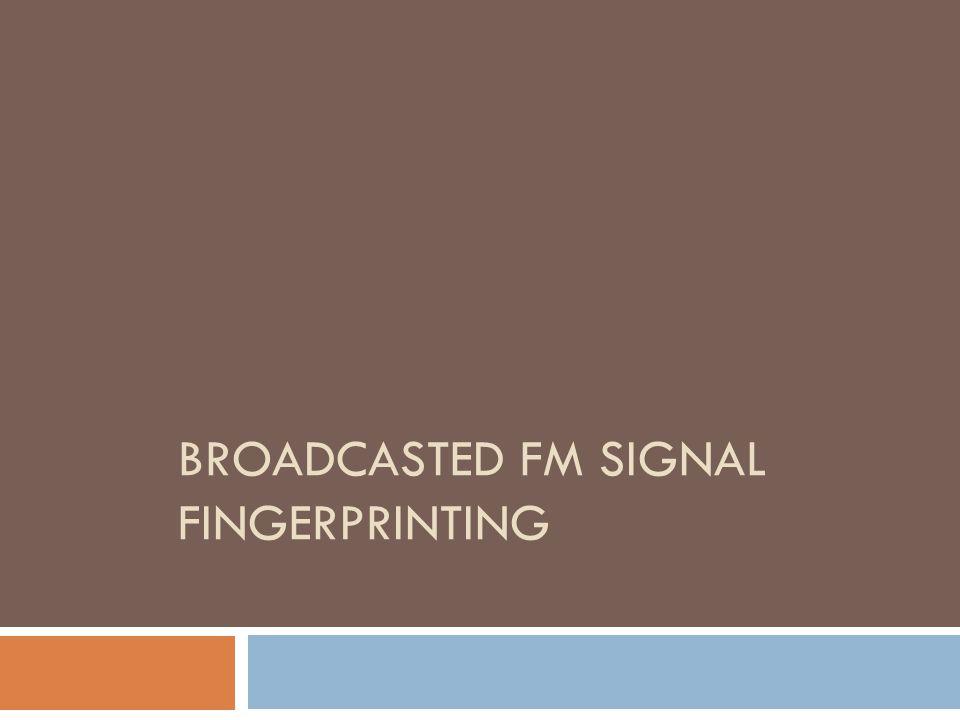 BROADCASTED FM SIGNAL FINGERPRINTING