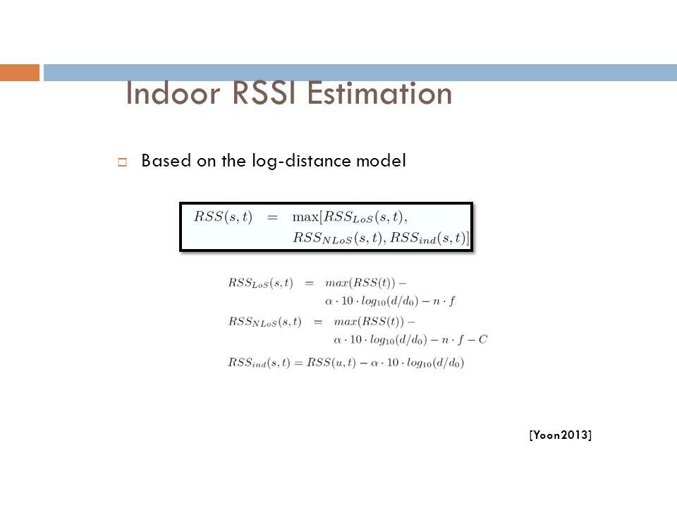 Indoor RSSI Estimation  Based on the log-distance model [Yoon2013]