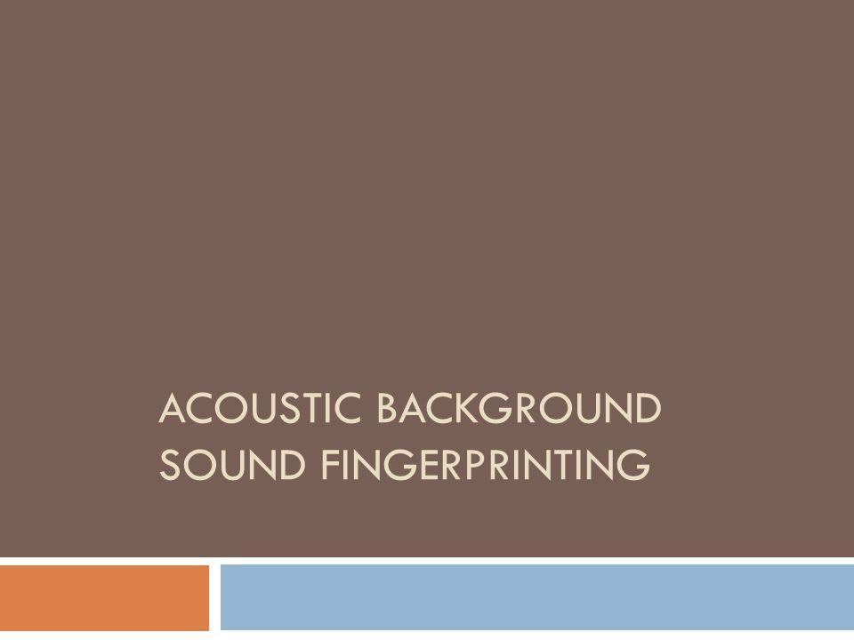 ACOUSTIC BACKGROUND SOUND FINGERPRINTING