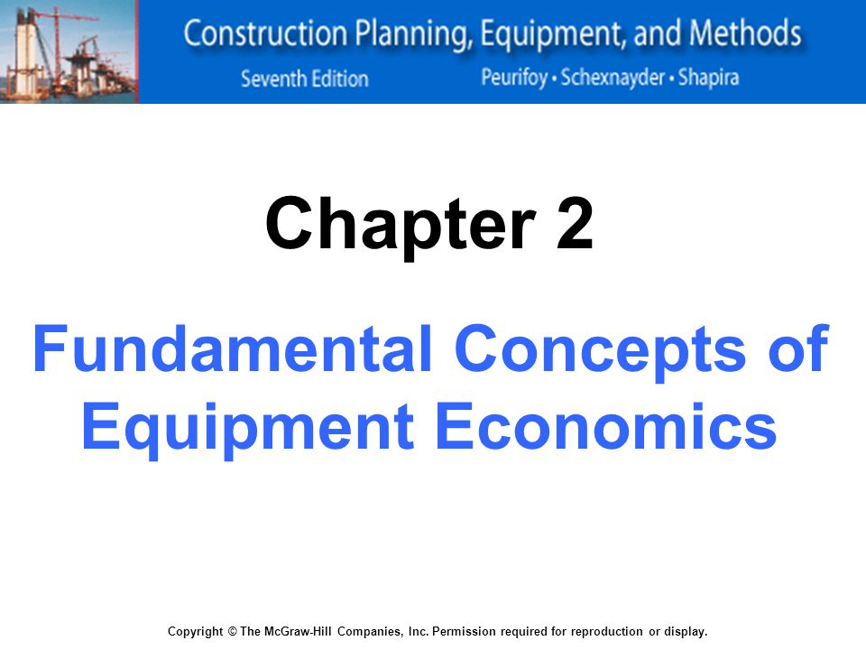 Copyright © The McGraw-Hill Companies, Inc. Permission required for reproduction or display. Chapter 2 Fundamental Concepts of Equipment Economics