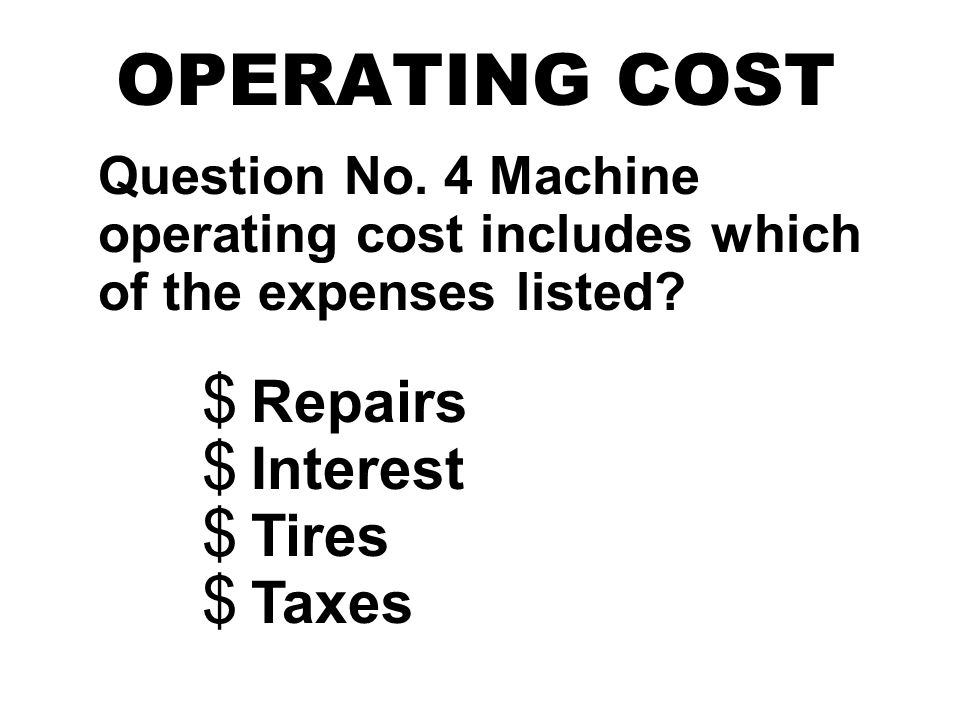 OPERATING COST Question No. 4 Machine operating cost includes which of the expenses listed.