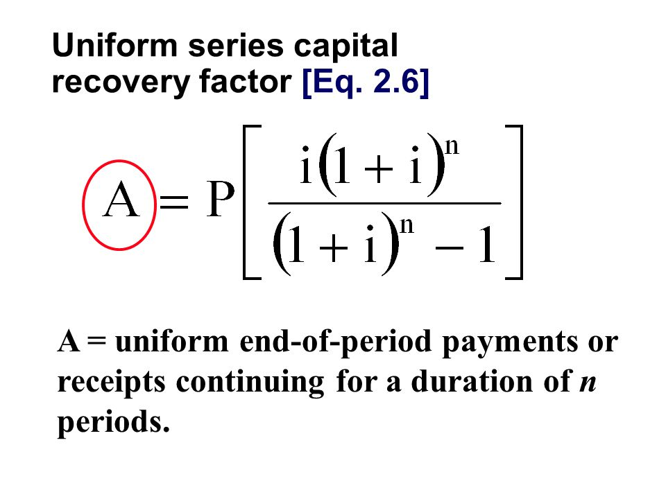 A = uniform end-of-period payments or receipts continuing for a duration of n periods.