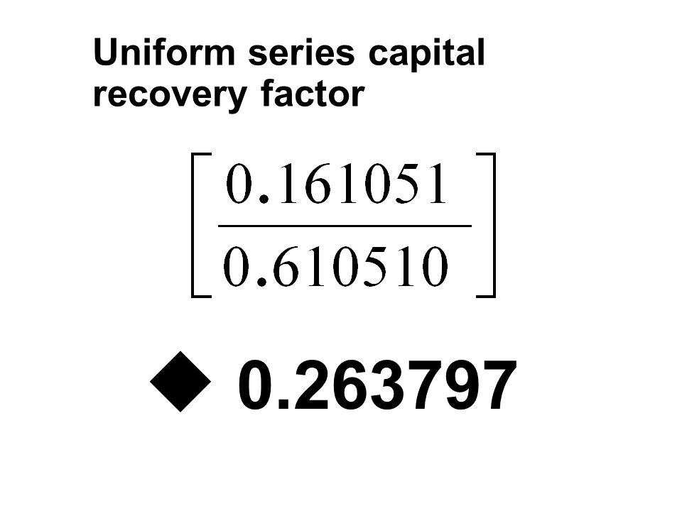 Uniform series capital recovery factor u 0.263797