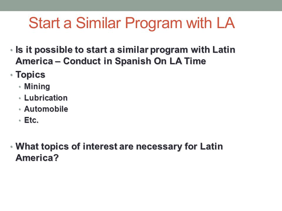 Start a Similar Program with LA Is it possible to start a similar program with Latin America – Conduct in Spanish On LA Time Is it possible to start a