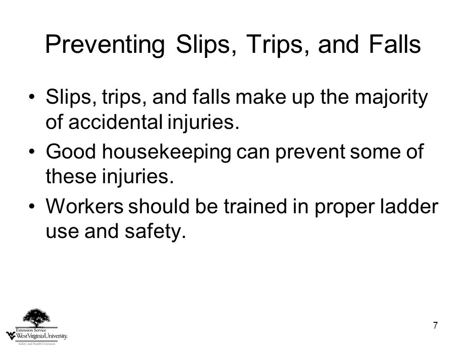 7 Preventing Slips, Trips, and Falls Slips, trips, and falls make up the majority of accidental injuries.