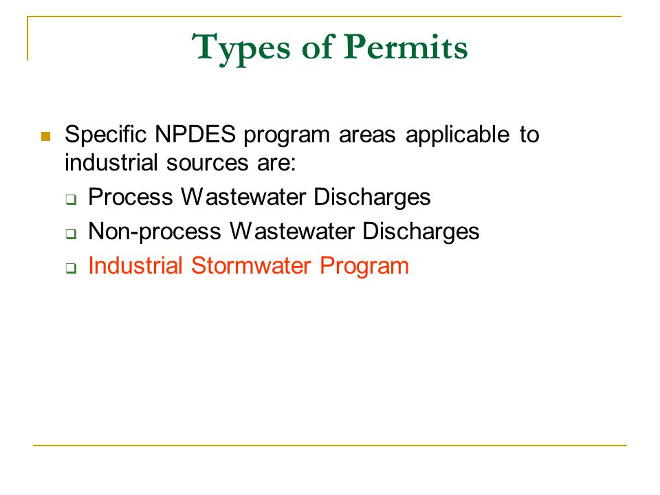 Types of Permits Specific NPDES program areas applicable to industrial sources are:  Process Wastewater Discharges  Non-process Wastewater Discharges  Industrial Stormwater Program