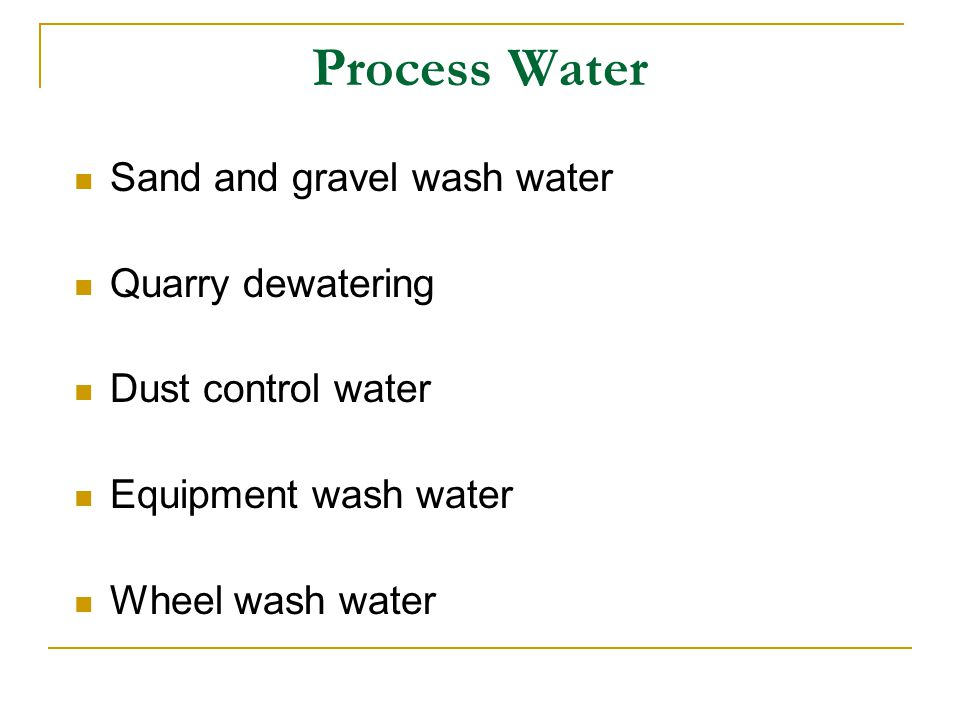 Process Water Sand and gravel wash water Quarry dewatering Dust control water Equipment wash water Wheel wash water